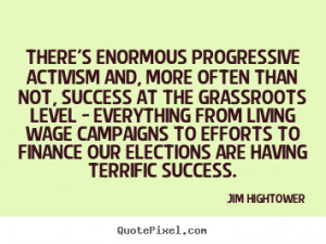 Jim Hightower photo quotes - There's enormous progressive activism and ...
