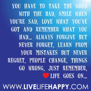 you have to take the good with the bad smile when you re sad love what ...