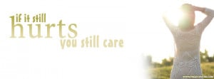 File Name : if_it_still_hurts_you_still_care.jpg Resolution : 850 x ...