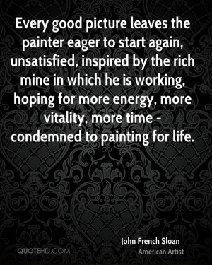 Every good picture leaves the painter eager to start again ...