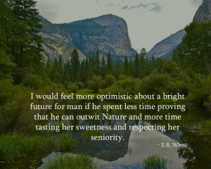 ... time tasting her sweetness and respecting her seniority. - E.B. White