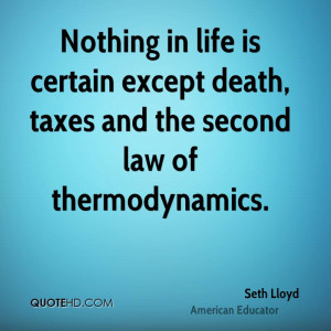 ... is certain except death, taxes and the second law of thermodynamics