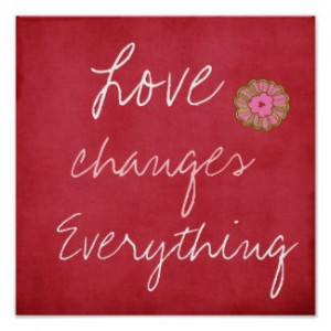 Love Changes Everything Poster by QuoteLife