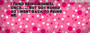 tried_being_normal-101180.jpg?i