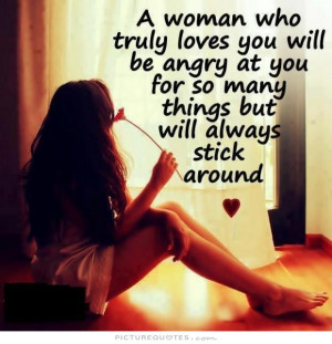 woman who truly loves you will be angry at you for so many things ...