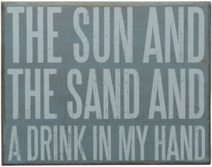Beach Sayings Sign The Sun And The Sand And A Drink In My Hand Sign