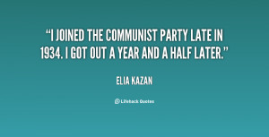 joined the Communist Party late in 1934. I got out a year and a half ...