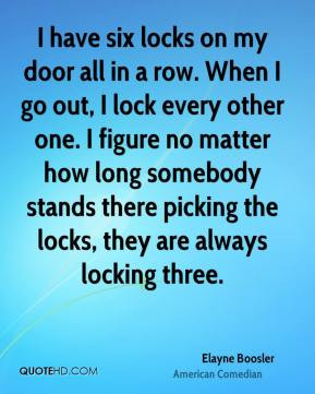 Elayne Boosler - I have six locks on my door all in a row. When I go ...