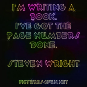 Famous Quote by Steven Wright - I'm writing a book I've got the...