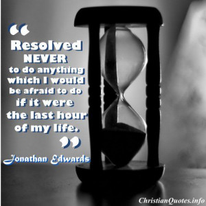 Jonathan Edwards Quote - Last Hour -