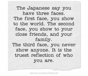 The Japanese say you have three face...