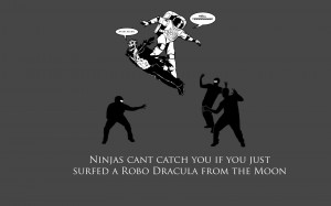 Ninjas Can't Catch You If…