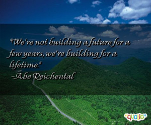 We're not building a future for a few years , we're building for a ...