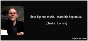 quote-i-love-hip-hop-music-i-make-hip-hop-music-charlie-hunnam-89557 ...