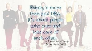 Family's more than just DNA... by Leroy Jethro Gibbs, NCIS