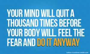 your mind will quit a thousand times before your body will feel the ...