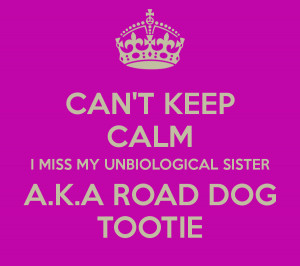 cant-keep-calm-i-miss-my-unbiological-sister-aka-road-dog-tootie.png