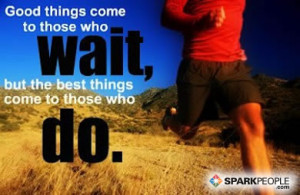 Quote - Good things come to those who wait, but the best things come ...