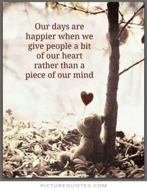Our days are happier when we give people a bit of our heart rather ...