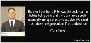 The year I was born, 1956, was the peak year for babies being born ...