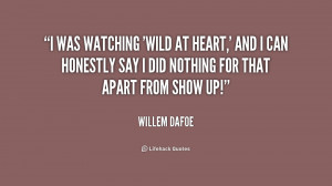 was watching 'Wild at Heart,' and I can honestly say I did nothing ...