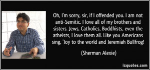 Oh, I'm sorry, sir, if I offended you. I am not anti-Semitic. I love ...