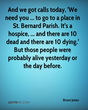 We need you ... to go to a place in St. Bernard Parish. It's a hospice ...