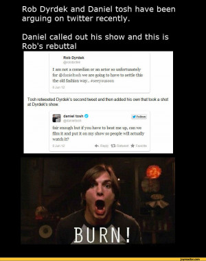 Dyrdek and Daniel tosh have been arguing on twitter recently.Daniel ...