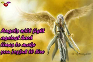 Angels Will Fight Against Hard Times To Make You Joyful To Live.