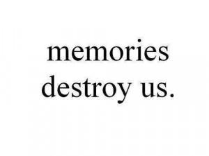 life quotes memories destroy us Life Quotes 107 Memories destroy us.