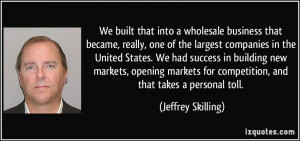... for competition, and that takes a personal toll. - Jeffrey Skilling