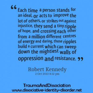 Each time a person stands for an ideal, or acts to improve the lot of