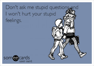 Rule #4 Do not ask stupid questions