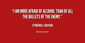 quote-Stonewall-Jackson-i-am-more-afraid-of-alcohol-than-19813.png