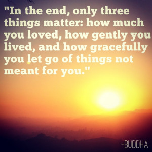 inspirational quotes in the end only three things matter how much you ...