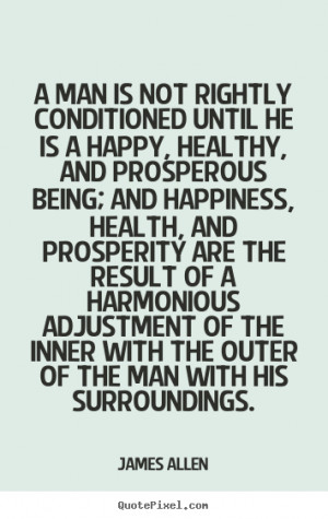 he is a happy, healthy, and prosperous being; and happiness, health ...