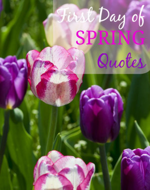 First Day of Spring! Spring Quotes