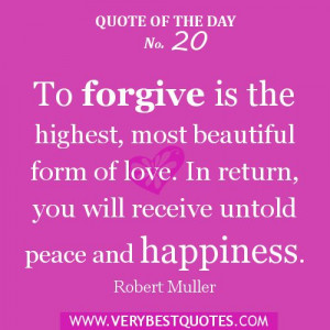 Love Quote of the day- To forgive is the highest, most beautiful form ...
