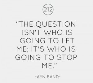 ... who is going to let me; It's who is going to stop me.