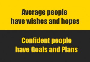 Confident people have goals and plans