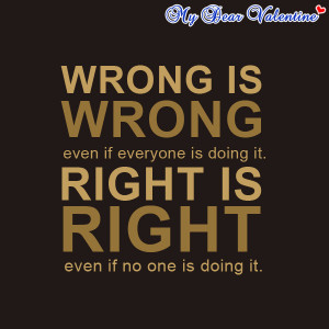 ... Is Doing It. Right Is Right Even If No One Is Doing It ~ Life Quote