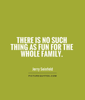 Family Quotes Fun Quotes Jerry Seinfeld Quotes