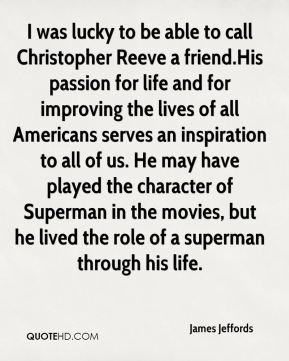 James Jeffords - I was lucky to be able to call Christopher Reeve a ...