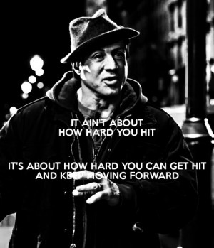 ... It's about how hard you can get hit and keep moving forward - Rocky