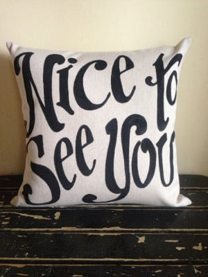 Nice to See You - custom quote pillow - outdoor indoor pillow - fall