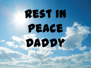 Rest In Peace Dad Rest in peace daddy