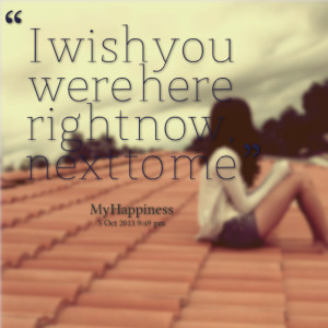 Quotes Picture: i wish you were here right now, next to me