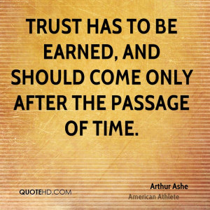 Trust has to be earned, and should come only after the passage of time ...