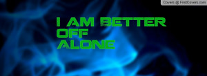 am Better off Alone Profile Facebook Covers