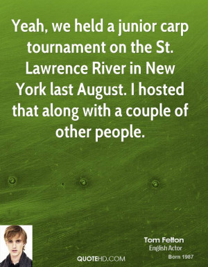 Yeah, we held a junior carp tournament on the St. Lawrence River in ...